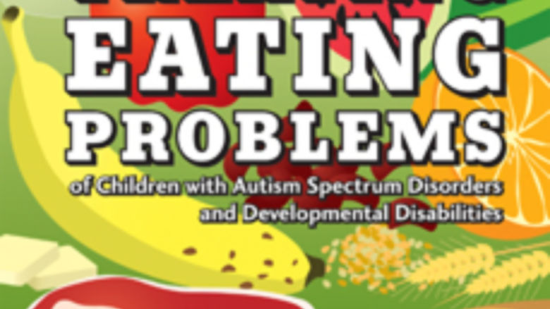Treating Eating Problems of Children with Autism Spectrum Disorders and Developmental Disabilities
