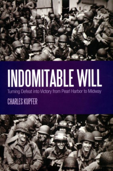"""""""Indomitable Will: Turning Defeat into Victory from Pearl Harbor to Midway,"""" by Charles Kupfer"""